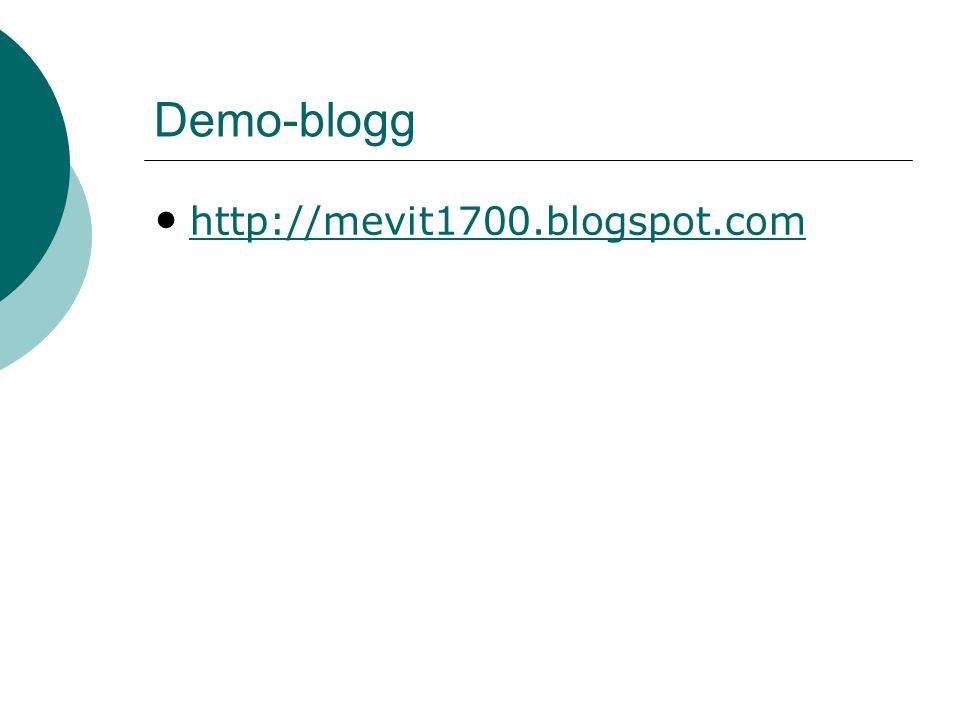 Demo-blogg • http://mevit1700.blogspot.com http://mevit1700.blogspot.com