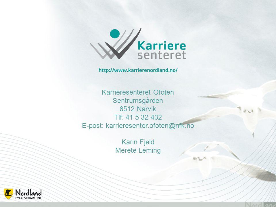 Karrieresenteret Ofoten Sentrumsgården 8512 Narvik Tlf: 41 5 32 432 E-post: karrieresenter.ofoten@nfk.no Karin Fjeld Merete Leming