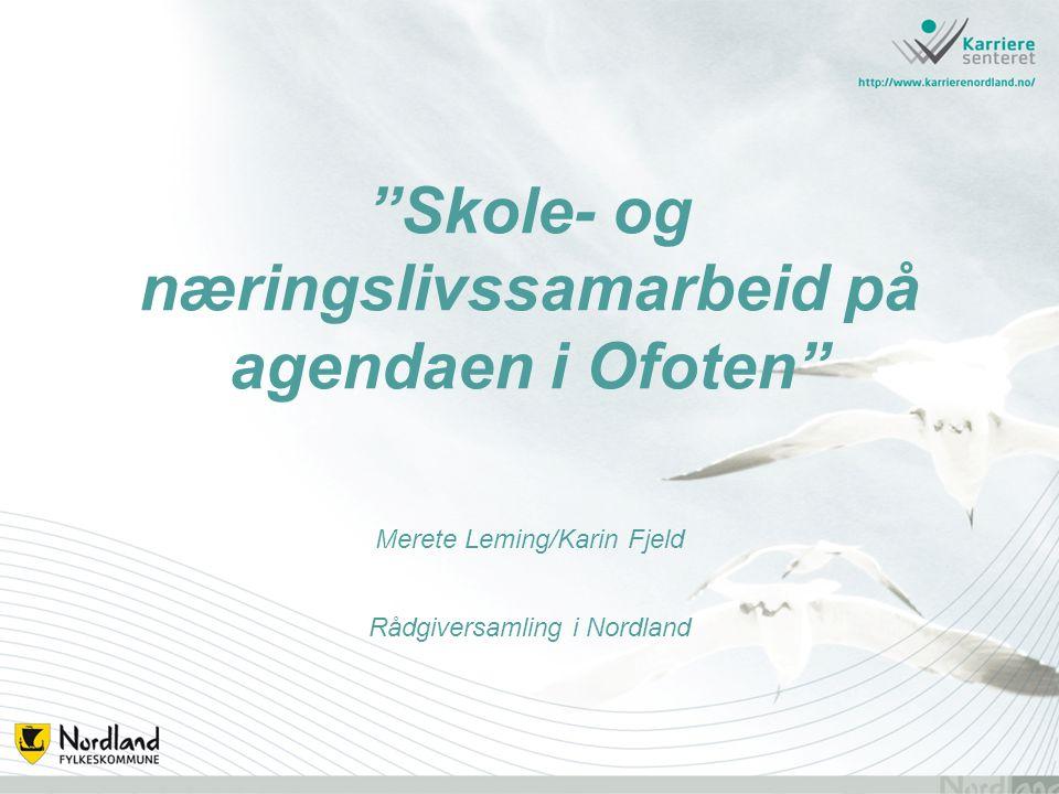 """Skole- og næringslivssamarbeid på agendaen i Ofoten"" Merete Leming/Karin Fjeld Rådgiversamling i Nordland"