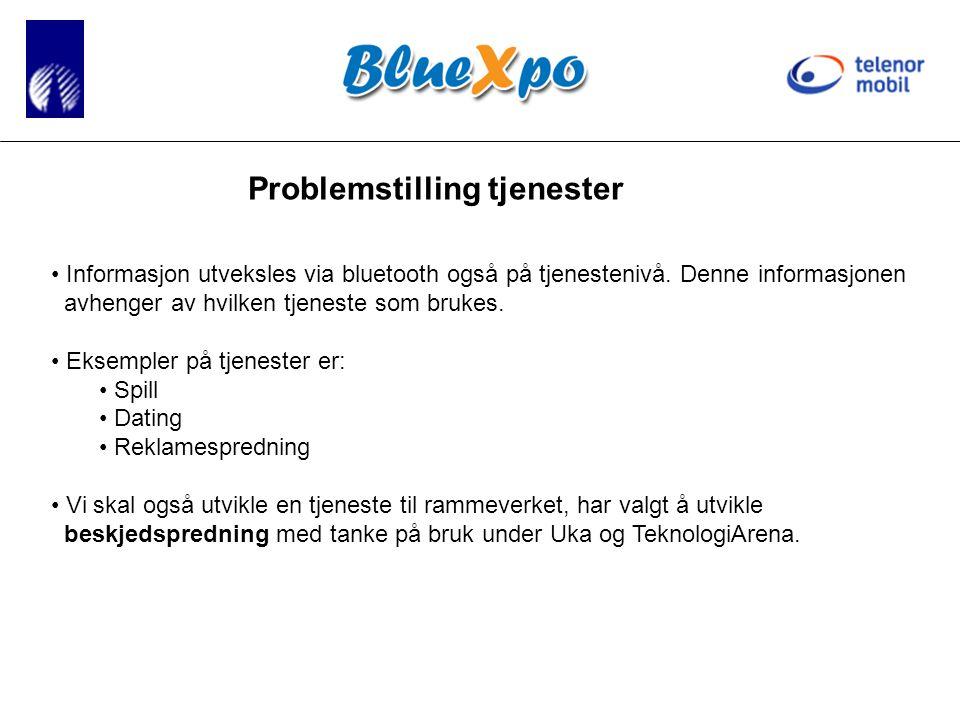 Problemstilling tjenester • Informasjon utveksles via bluetooth også på tjenestenivå.