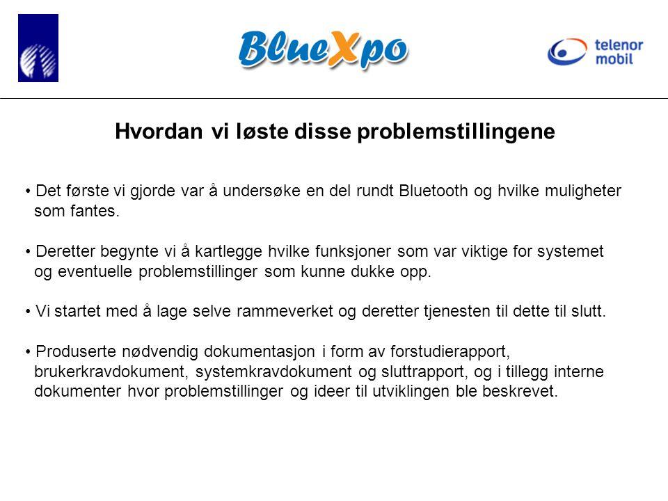 Hvordan vi løste disse problemstillingene • Det første vi gjorde var å undersøke en del rundt Bluetooth og hvilke muligheter som fantes.
