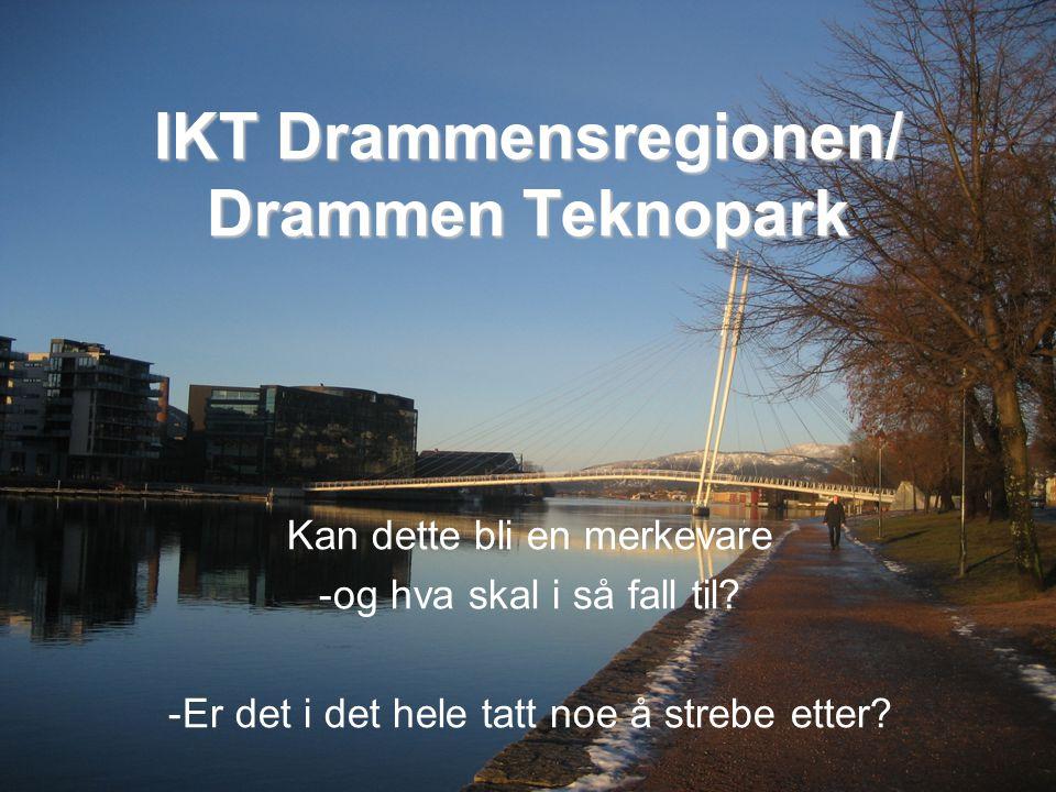 IKT Drammensregionen/ Drammen Teknopark Kan dette bli en merkevare -og hva skal i så fall til.
