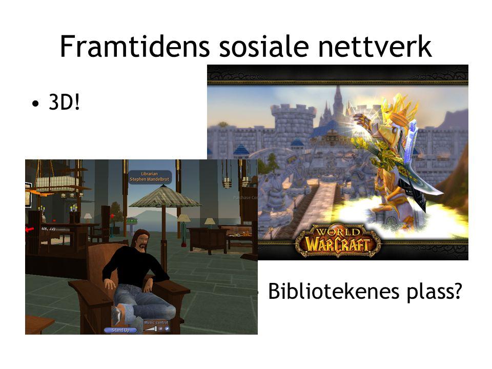 Framtidens sosiale nettverk •3D! •Bibliotekenes plass