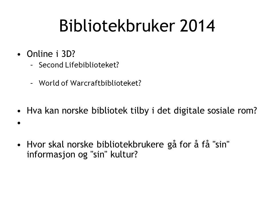 Bibliotekbruker 2014 •Online i 3D. –Second Lifebiblioteket.