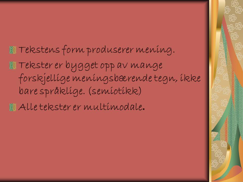 Tekstens form produserer mening. Tekster er bygget opp av mange forskjellige meningsbærende tegn, ikke bare språklige. (semiotikk) Alle tekster er mul
