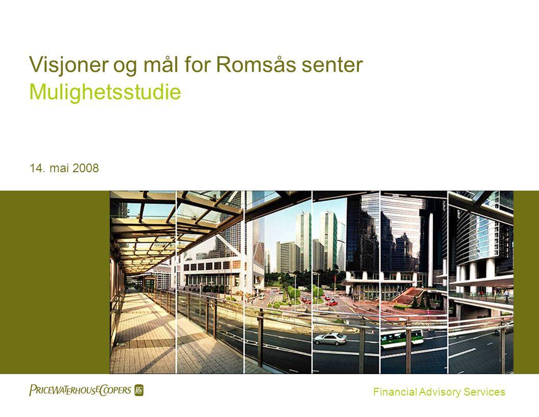 Financial Advisory Services 14. mai 2008 Visjoner og mål for Romsås senter Mulighetsstudie