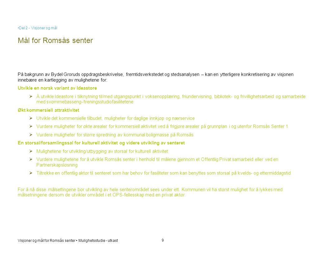 Visjoner og mål for Romsås senter • Mulighetsstudie - utkast Mål for Romsås senter 9 På bakgrunn av Bydel Groruds oppdragsbeskrivelse, fremtidsverkste