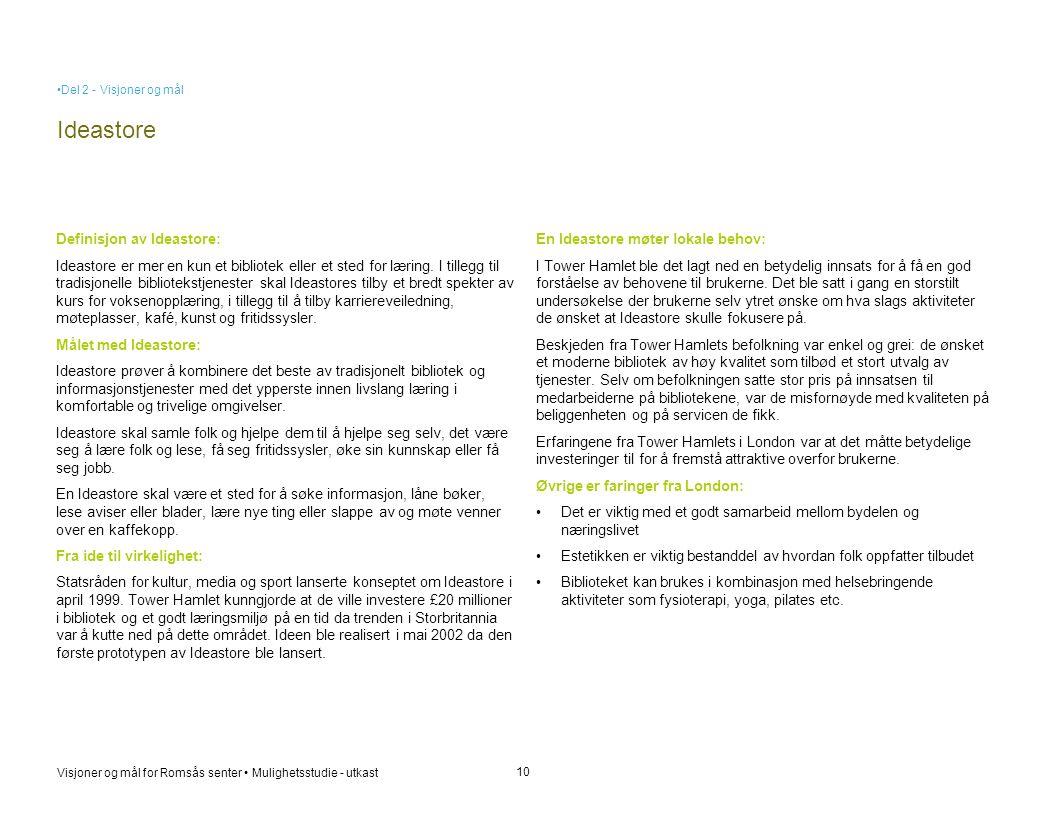 Visjoner og mål for Romsås senter • Mulighetsstudie - utkast Ideastore 10 Definisjon av Ideastore: Ideastore er mer en kun et bibliotek eller et sted