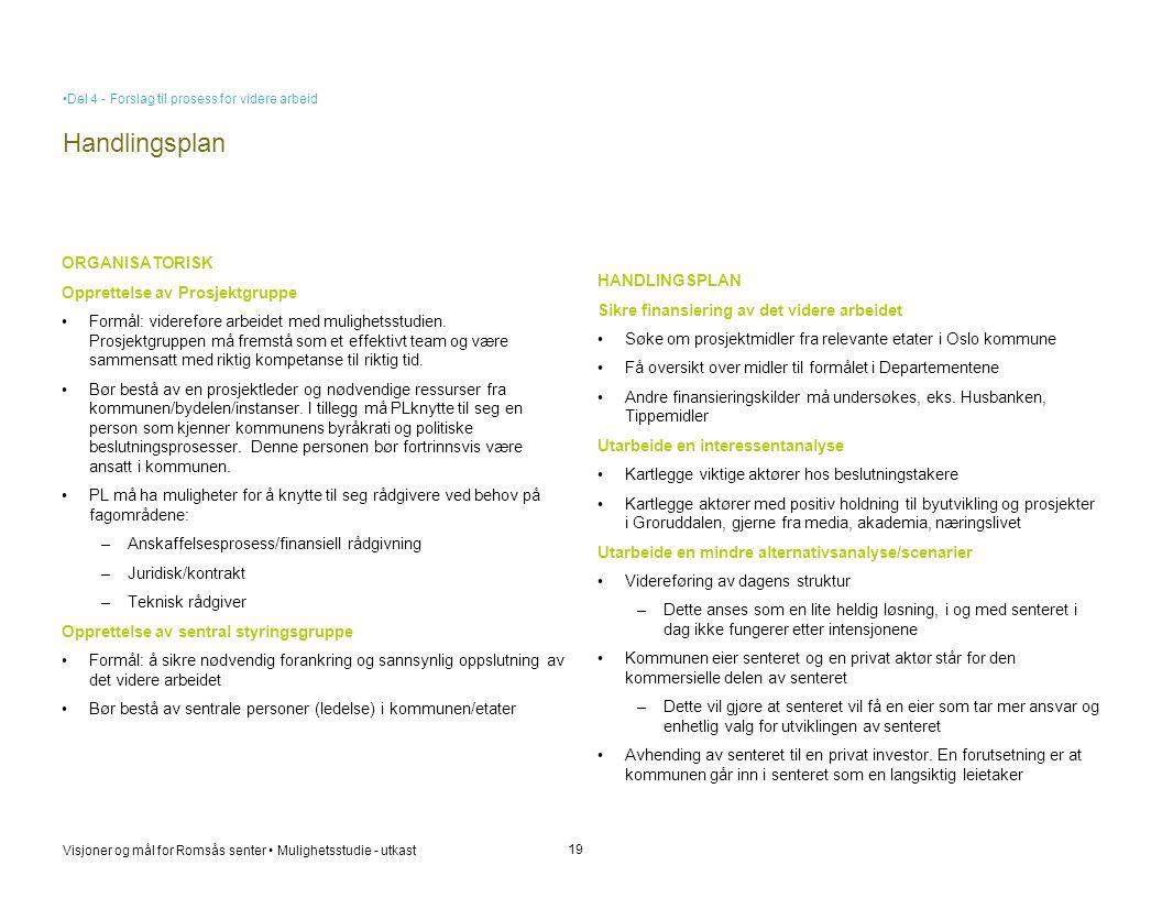 Visjoner og mål for Romsås senter • Mulighetsstudie - utkast Handlingsplan 19 ORGANISATORISK Opprettelse av Prosjektgruppe • Formål: videreføre arbeid