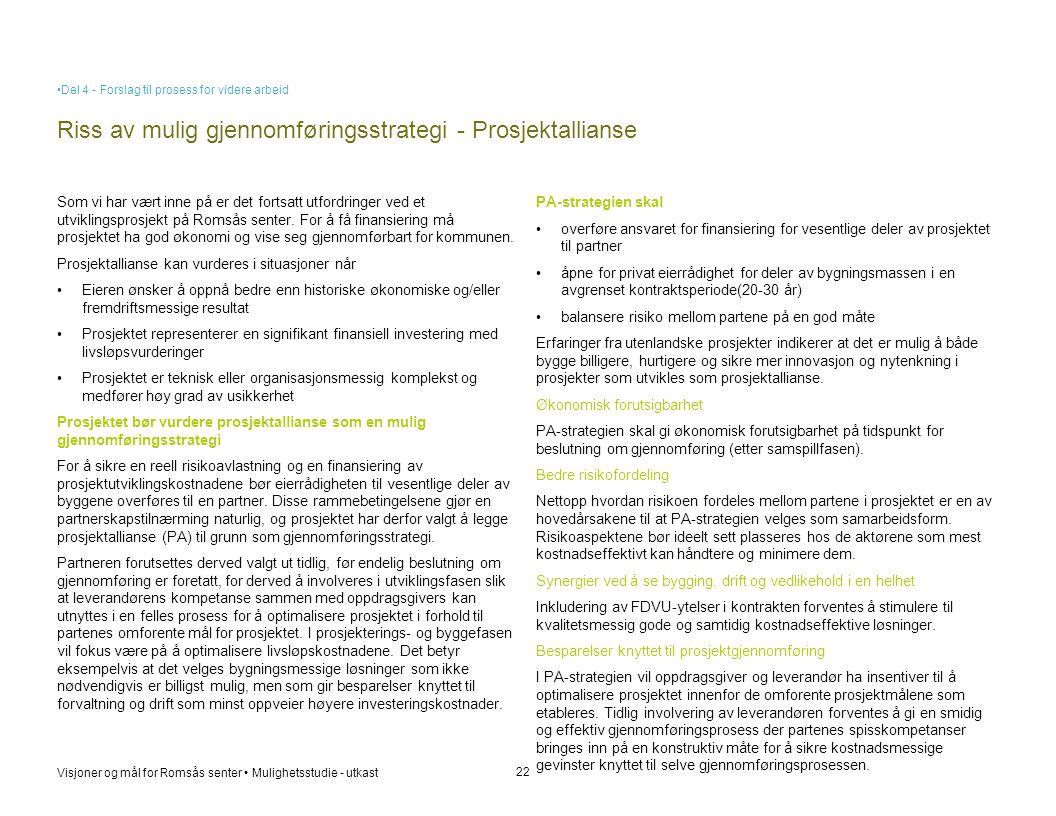 Visjoner og mål for Romsås senter • Mulighetsstudie - utkast Riss av mulig gjennomføringsstrategi - Prosjektallianse 22 PA-strategien skal • overføre