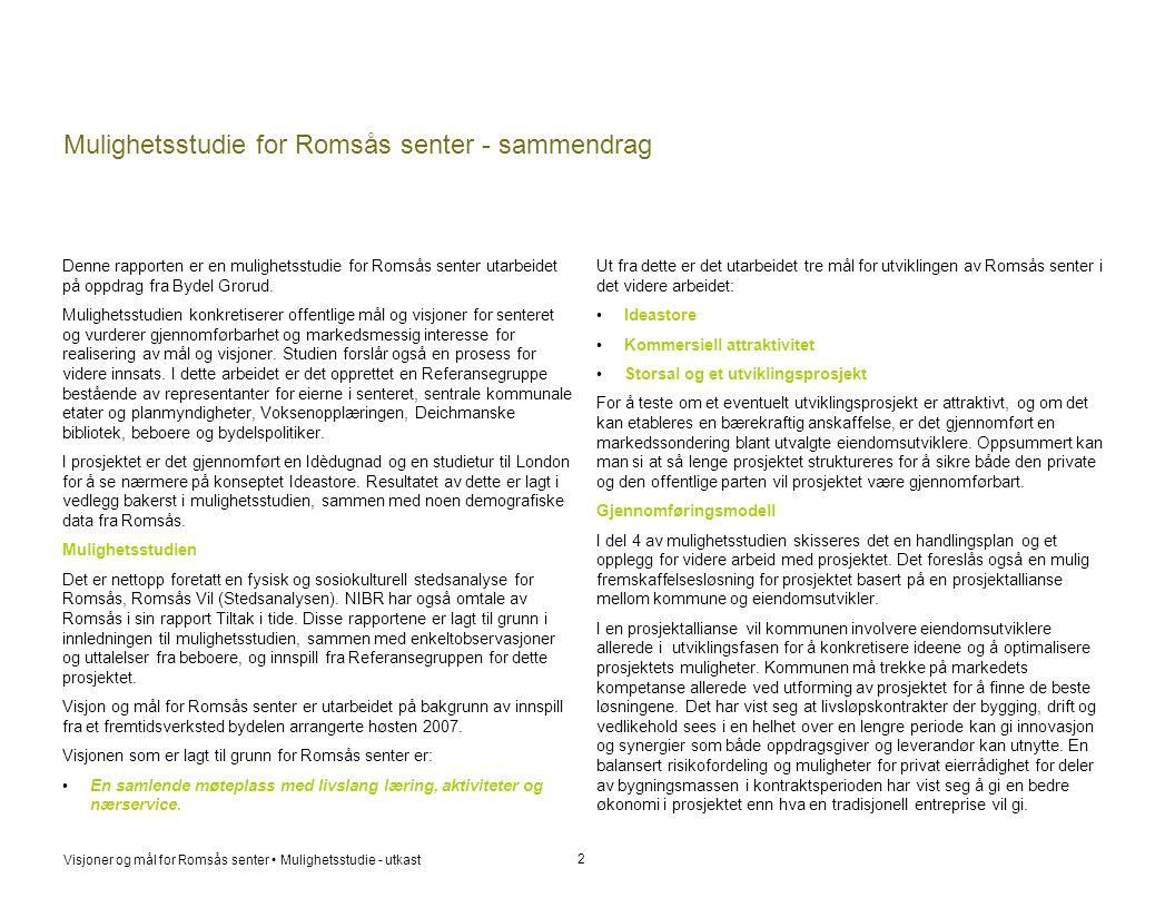 Visjoner og mål for Romsås senter • Mulighetsstudie - utkast Mulighetsstudie for Romsås senter - sammendrag 2 Ut fra dette er det utarbeidet tre mål f