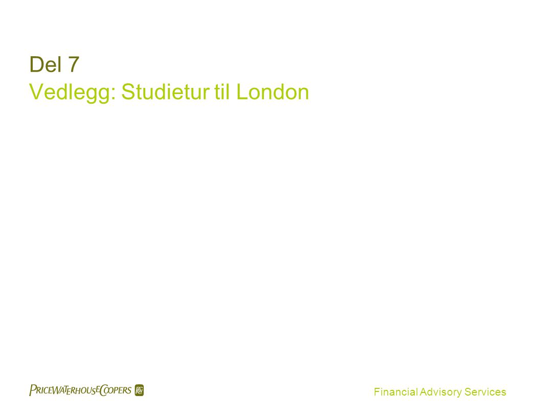 Financial Advisory Services Del 7 Vedlegg: Studietur til London