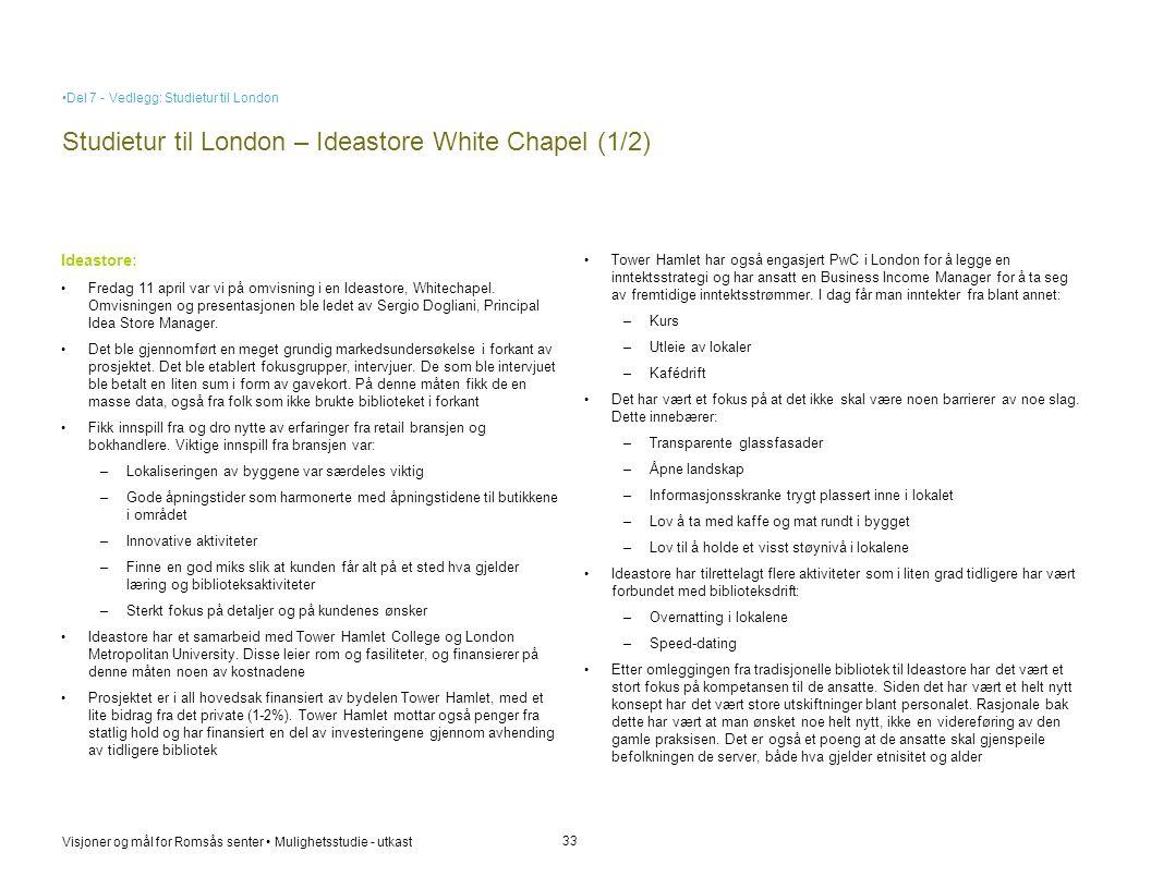 Visjoner og mål for Romsås senter • Mulighetsstudie - utkast Studietur til London – Ideastore White Chapel (1/2) 33 Ideastore: • Fredag 11 april var v