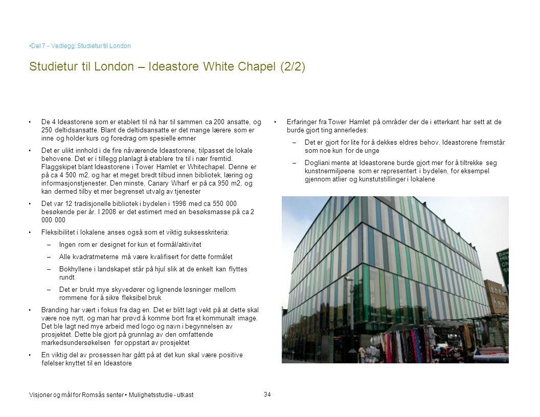 Visjoner og mål for Romsås senter • Mulighetsstudie - utkast Studietur til London – Ideastore White Chapel (2/2) 34 • De 4 Ideastorene som er etablert