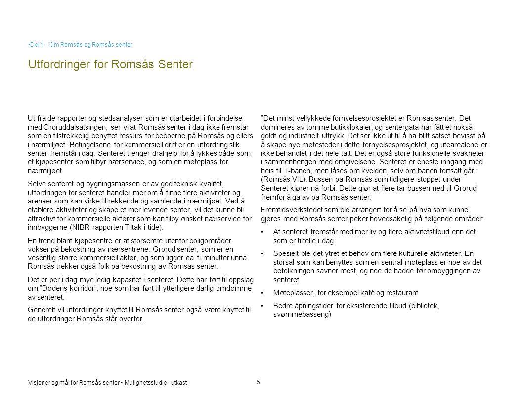 Visjoner og mål for Romsås senter • Mulighetsstudie - utkast Utfordringer for Romsås Senter 5 Ut fra de rapporter og stedsanalyser som er utarbeidet i