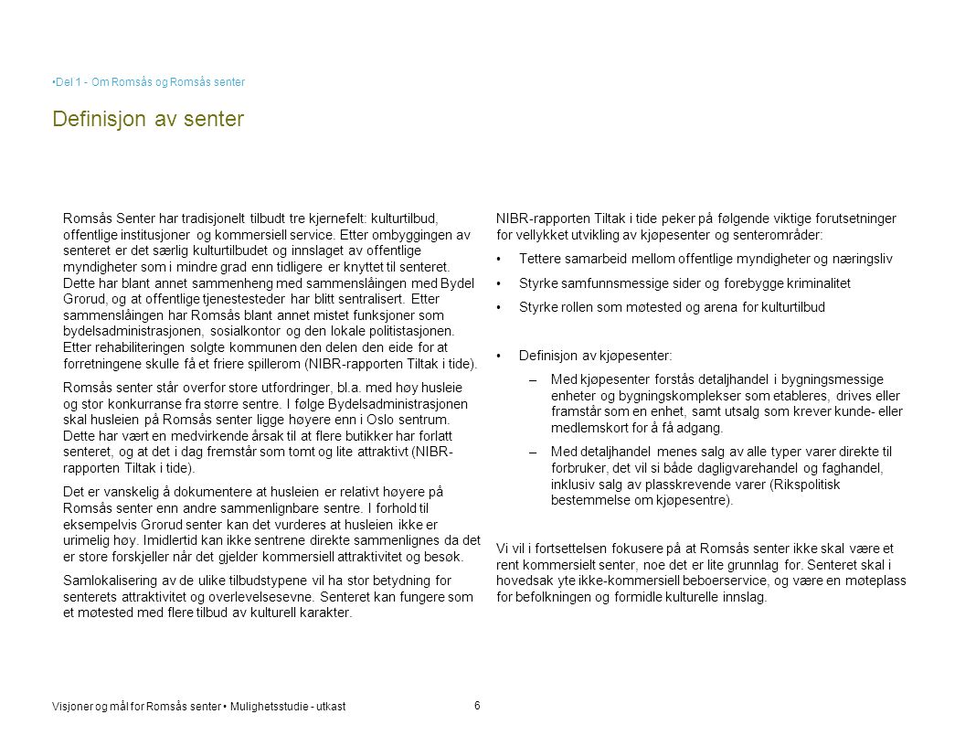 Visjoner og mål for Romsås senter • Mulighetsstudie - utkast Definisjon av senter 6 Romsås Senter har tradisjonelt tilbudt tre kjernefelt: kulturtilbu
