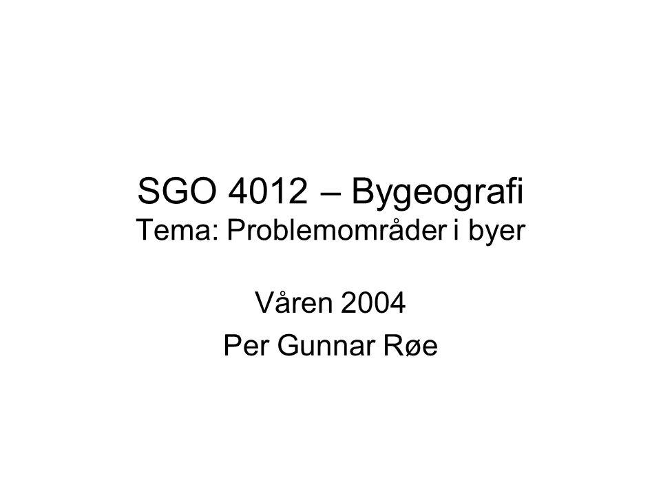 SGO 4012 – Bygeografi Tema: Problemområder i byer Våren 2004 Per Gunnar Røe