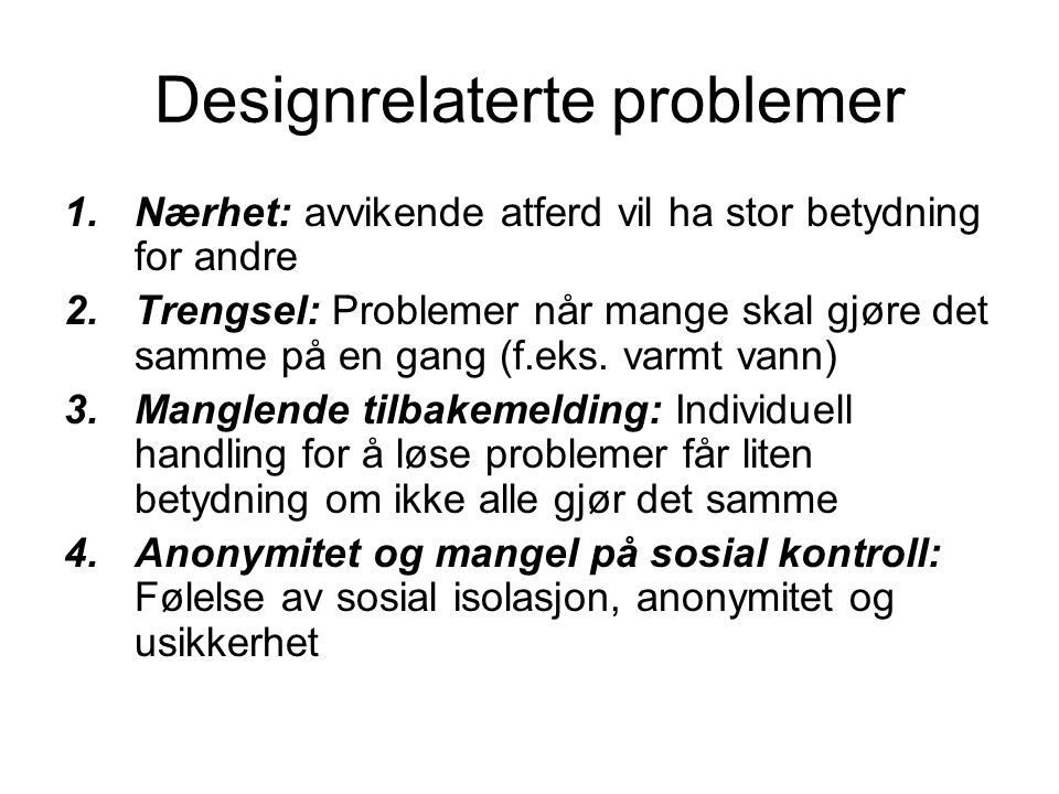Designrelaterte problemer 1.Nærhet: avvikende atferd vil ha stor betydning for andre 2.Trengsel: Problemer når mange skal gjøre det samme på en gang (f.eks.