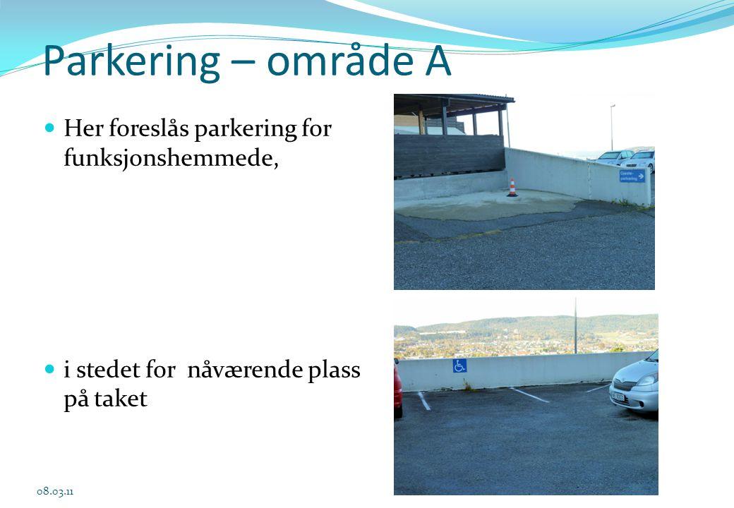 Parkering – område A  Her foreslås parkering for funksjonshemmede,  i stedet for nåværende plass på taket 08.03.11