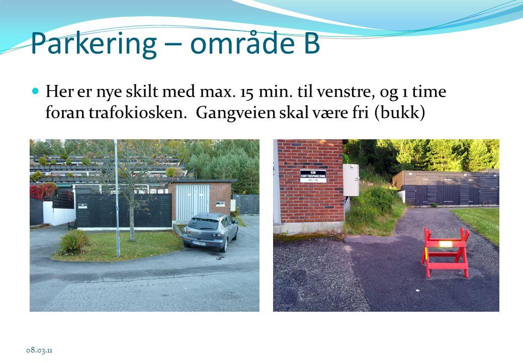 Parkering – område B  Her er nye skilt med max. 15 min. til venstre, og 1 time foran trafokiosken. Gangveien skal være fri (bukk) 08.03.11