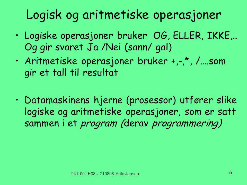 DRI1001 H08 - 210808 Arild Jansen 5 Logisk og aritmetiske operasjoner •Logiske operasjoner bruker OG, ELLER, IKKE,..