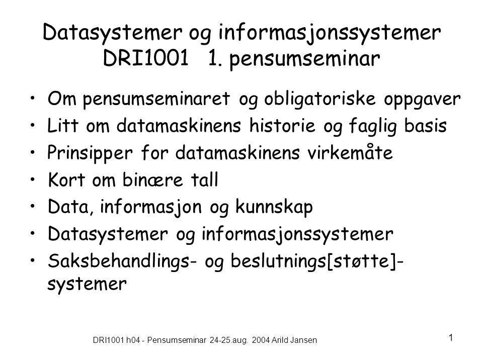 DRI1001 h04 - Pensumseminar 24-25.aug. 2004 Arild Jansen 1 Datasystemer og informasjonssystemer DRI1001 1. pensumseminar •Om pensumseminaret og obliga