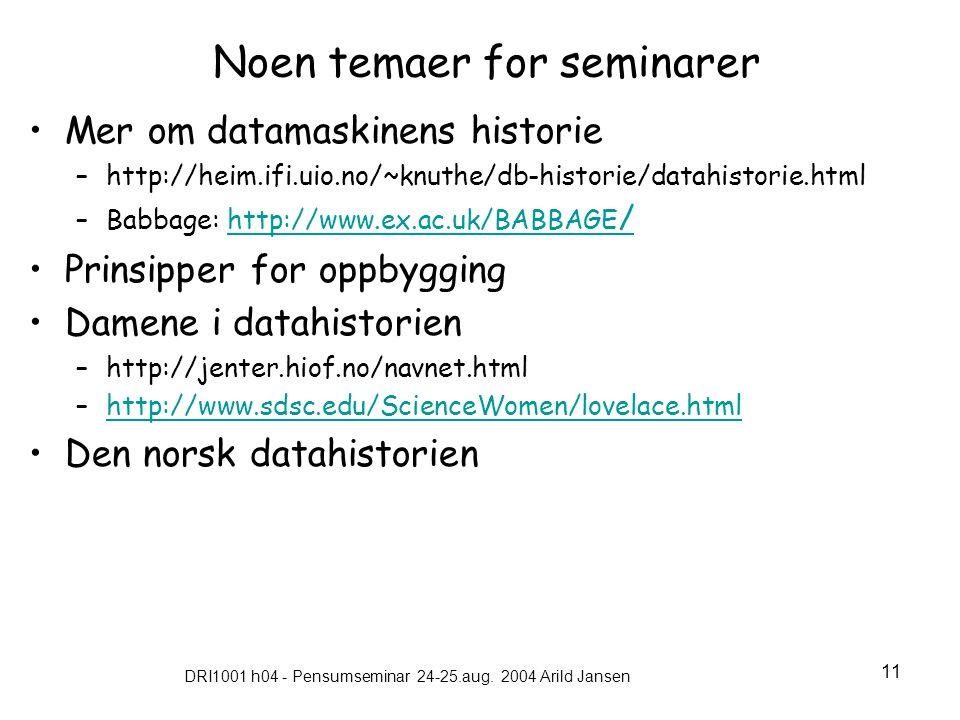 DRI1001 h04 - Pensumseminar 24-25.aug. 2004 Arild Jansen 11 Noen temaer for seminarer •Mer om datamaskinens historie –http://heim.ifi.uio.no/~knuthe/d