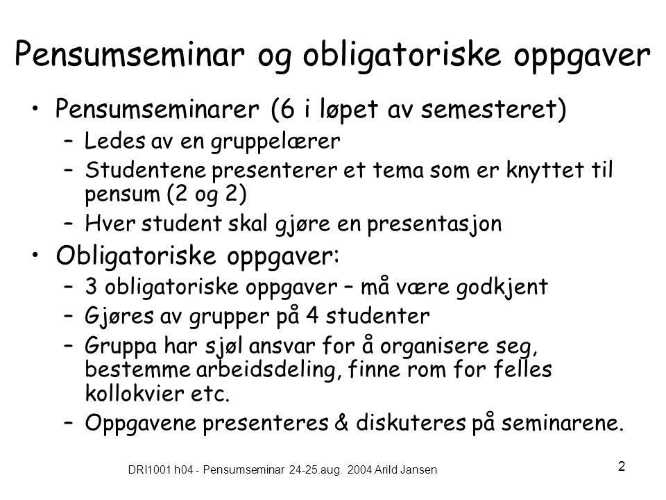 DRI1001 h04 - Pensumseminar 24-25.aug. 2004 Arild Jansen 2 Pensumseminar og obligatoriske oppgaver •Pensumseminarer (6 i løpet av semesteret) –Ledes a