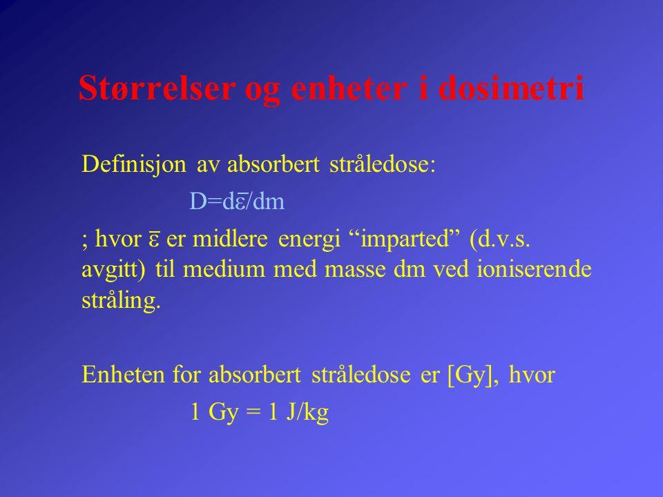 """Størrelser og enheter i dosimetri Definisjon av absorbert stråledose: D=d  /dm  hvor  er midlere energi """"imparted"""" (d.v.s. avgitt) til medium med"""