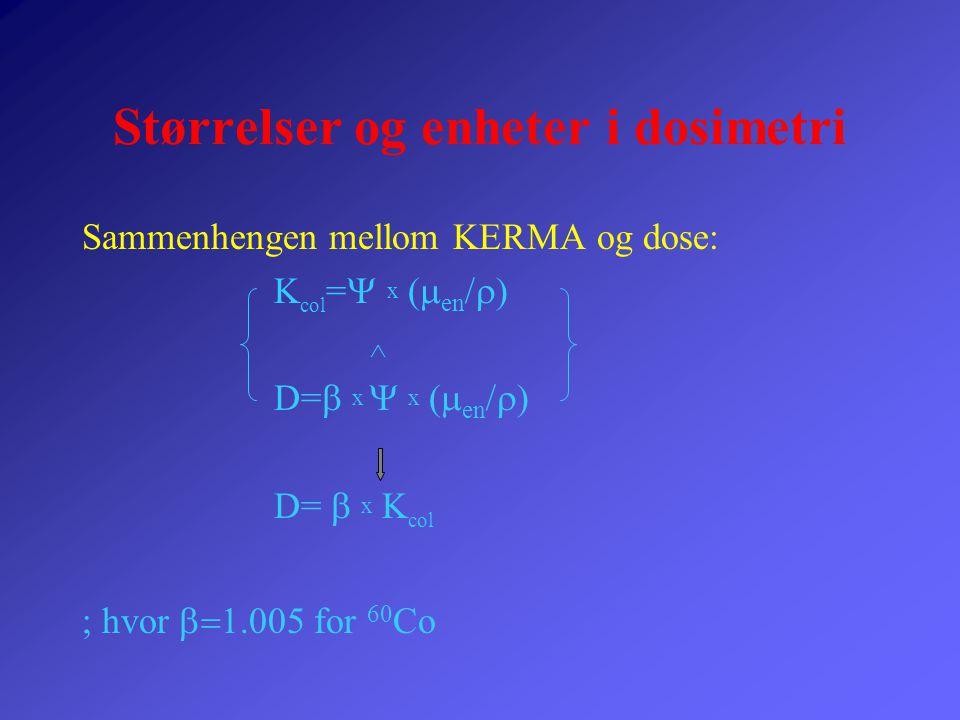 Størrelser og enheter i dosimetri Sammenhengen mellom KERMA og dose: K col =  x  en   D=  x  x  en  D=  x K col  hvor  1.