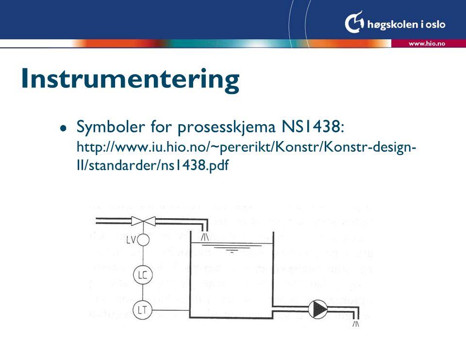 Instrumentering l Symboler for prosesskjema NS1438: http://www.iu.hio.no/~pererikt/Konstr/Konstr-design- II/standarder/ns1438.pdf