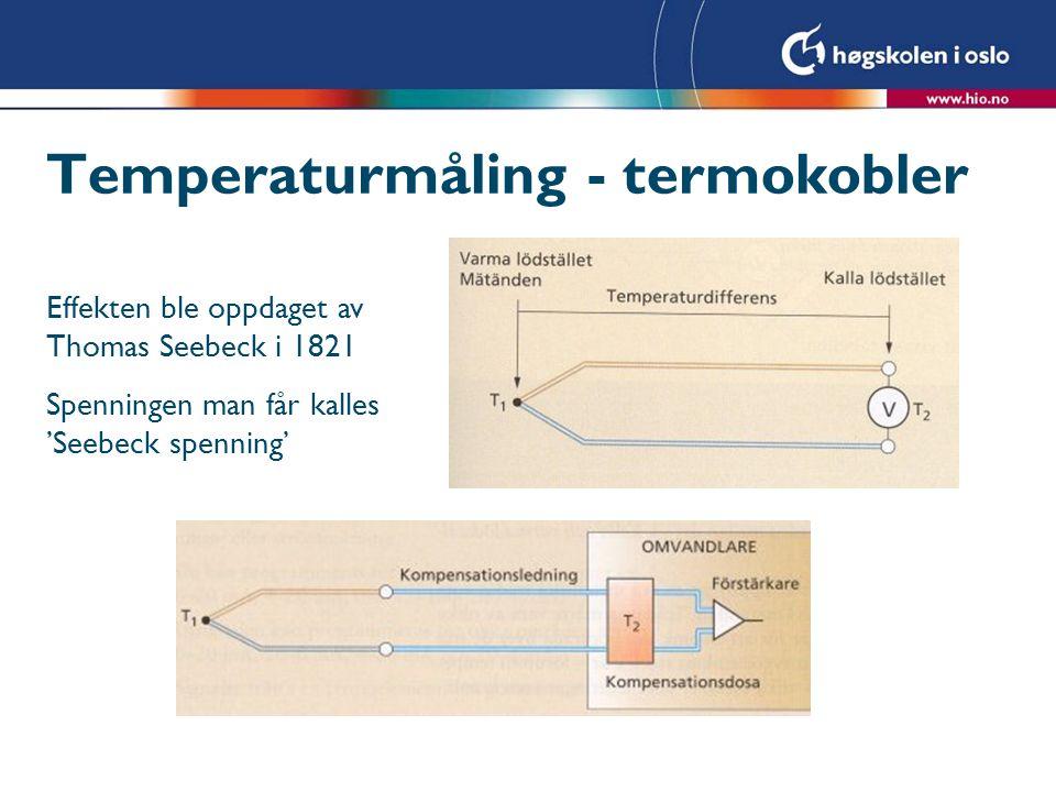 Temperaturmåling - termokobler Effekten ble oppdaget av Thomas Seebeck i 1821 Spenningen man får kalles 'Seebeck spenning'