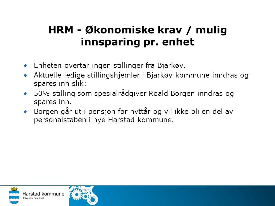 HRM - Økonomiske krav / mulig innsparing pr. enhet •Enheten overtar ingen stillinger fra Bjarkøy. •Aktuelle ledige stillingshjemler i Bjarkøy kommune