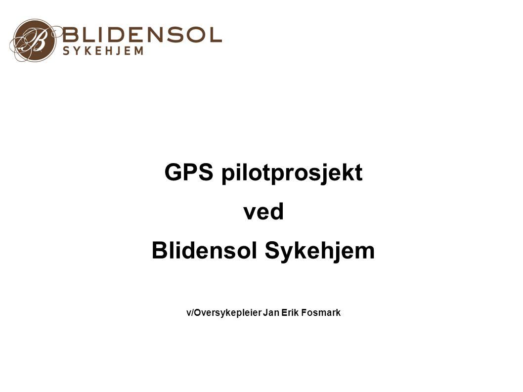 GPS pilotprosjekt ved Blidensol Sykehjem v/Oversykepleier Jan Erik Fosmark
