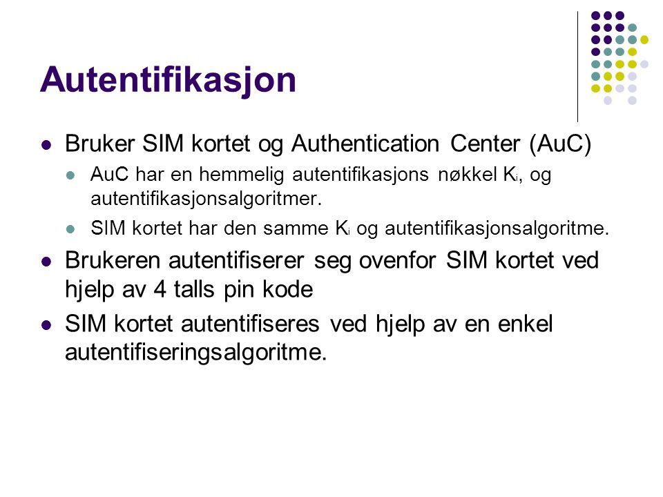 Autentifikasjon  Bruker SIM kortet og Authentication Center (AuC)  AuC har en hemmelig autentifikasjons nøkkel K i, og autentifikasjonsalgoritmer.