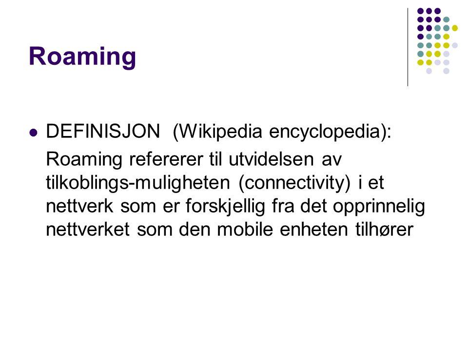 Roaming  DEFINISJON (Wikipedia encyclopedia): Roaming refererer til utvidelsen av tilkoblings-muligheten (connectivity) i et nettverk som er forskjellig fra det opprinnelig nettverket som den mobile enheten tilhører