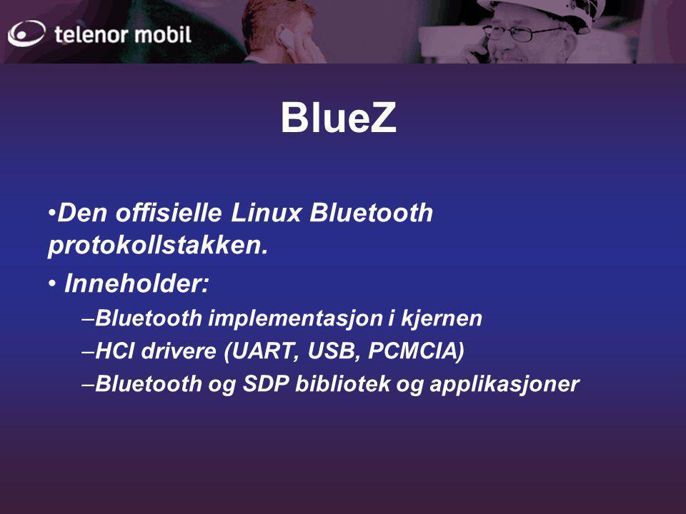 BlueZ •Den offisielle Linux Bluetooth protokollstakken.
