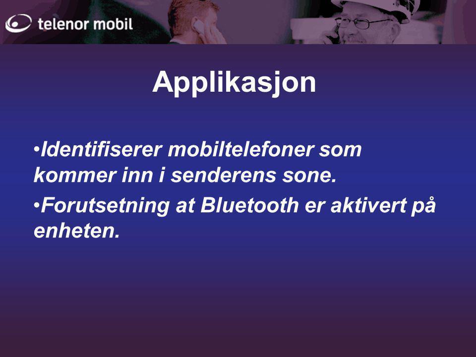 Applikasjon •Identifiserer mobiltelefoner som kommer inn i senderens sone.