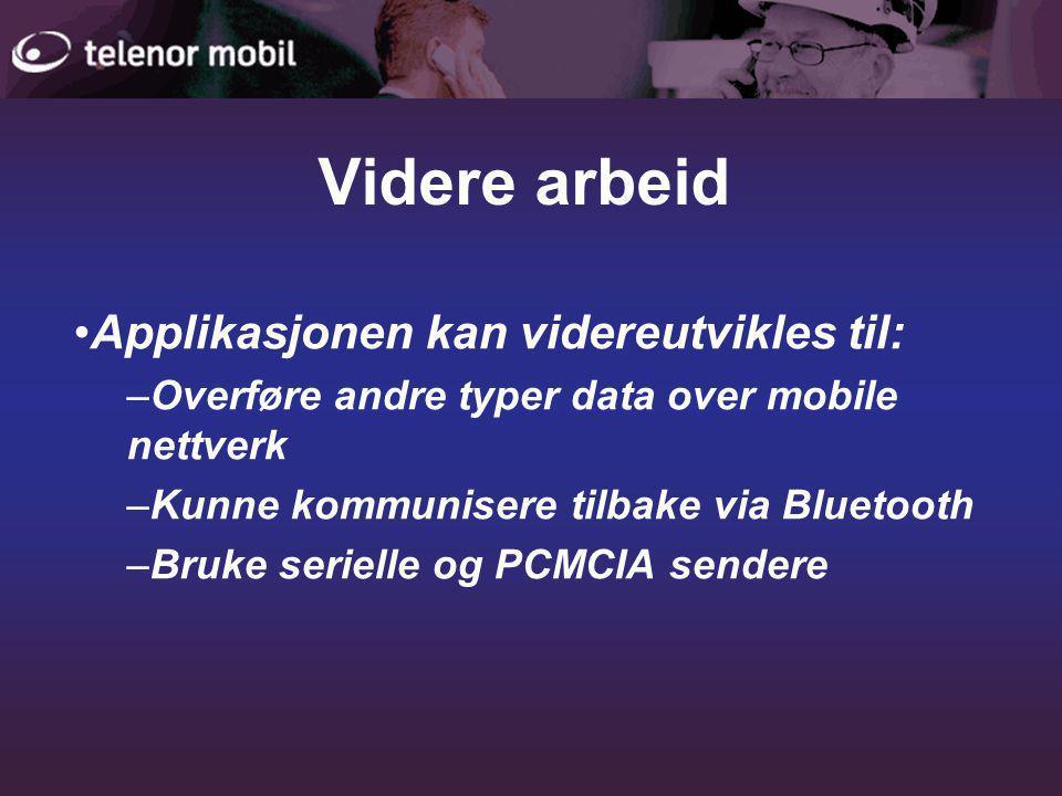 Videre arbeid •Applikasjonen kan videreutvikles til: –Overføre andre typer data over mobile nettverk –Kunne kommunisere tilbake via Bluetooth –Bruke serielle og PCMCIA sendere