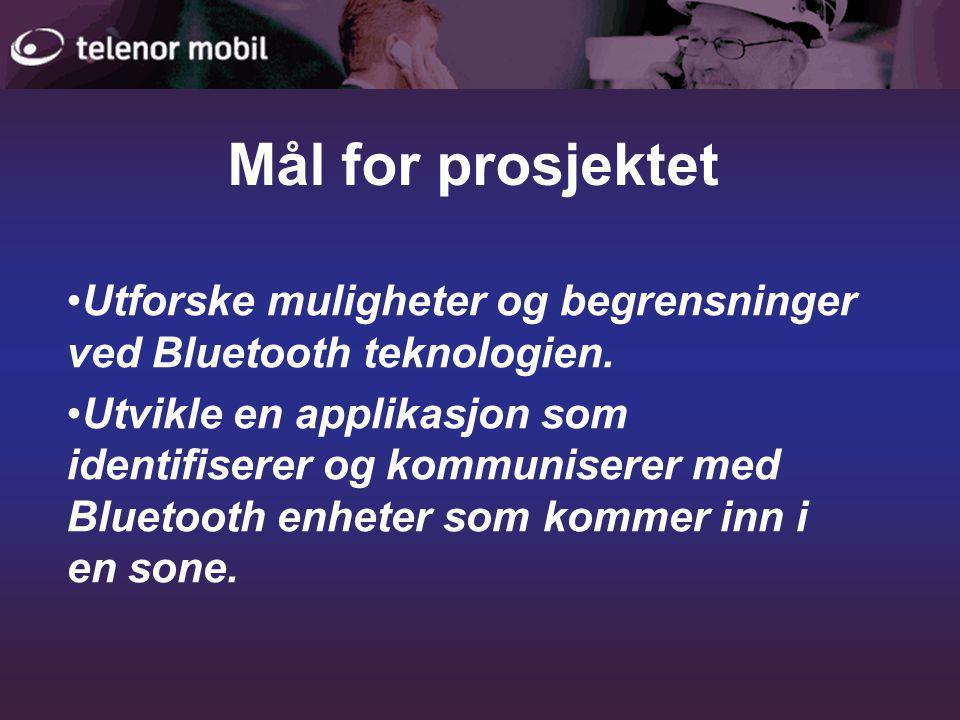 Mål for prosjektet •Utforske muligheter og begrensninger ved Bluetooth teknologien.