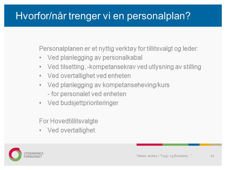 Hvorfor/når trenger vi en personalplan? Personalplanen er et nyttig verktøy for tillitsvalgt og leder: •Ved planlegging av personalkabal •Ved tilsetti
