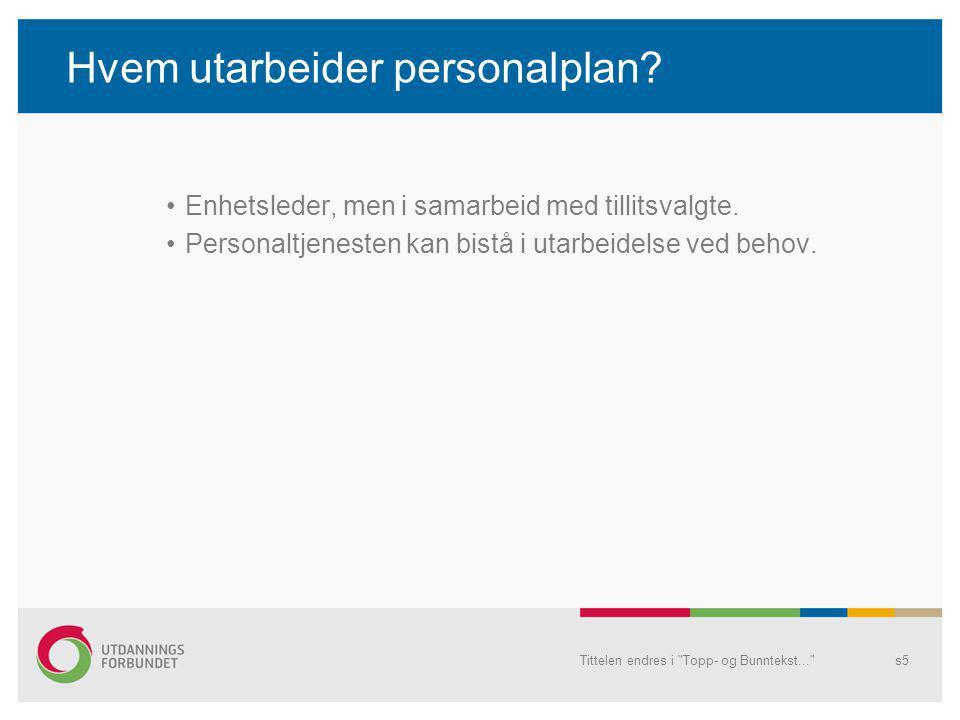 Hvem utarbeider personalplan? •Enhetsleder, men i samarbeid med tillitsvalgte. •Personaltjenesten kan bistå i utarbeidelse ved behov. Tittelen endres