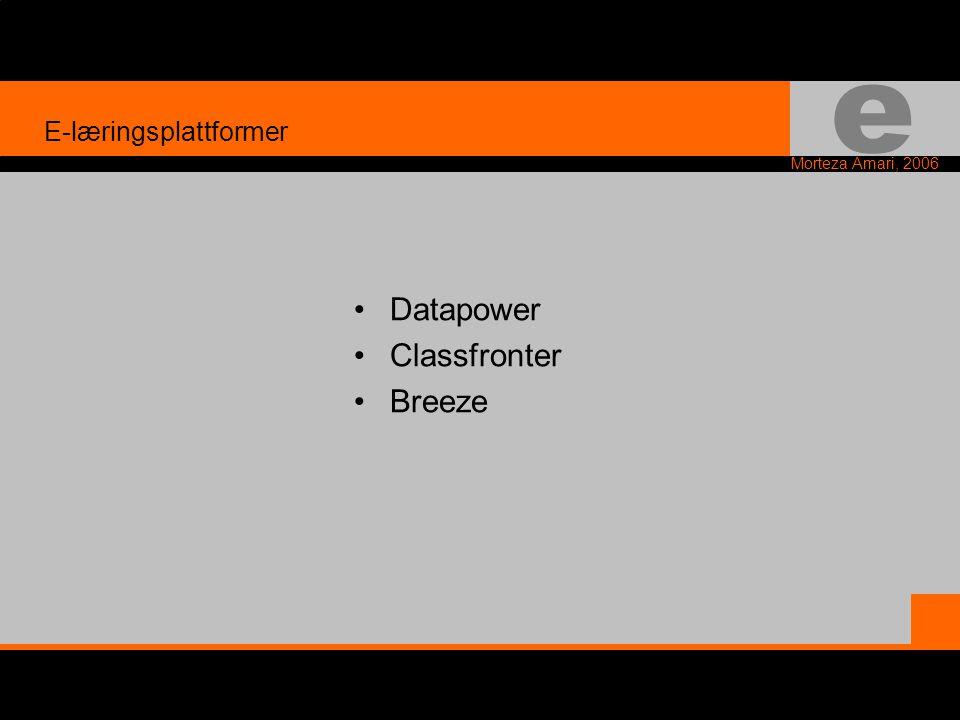 e Morteza Amari, 2006 •Datapower •Classfronter •Breeze E-læringsplattformer