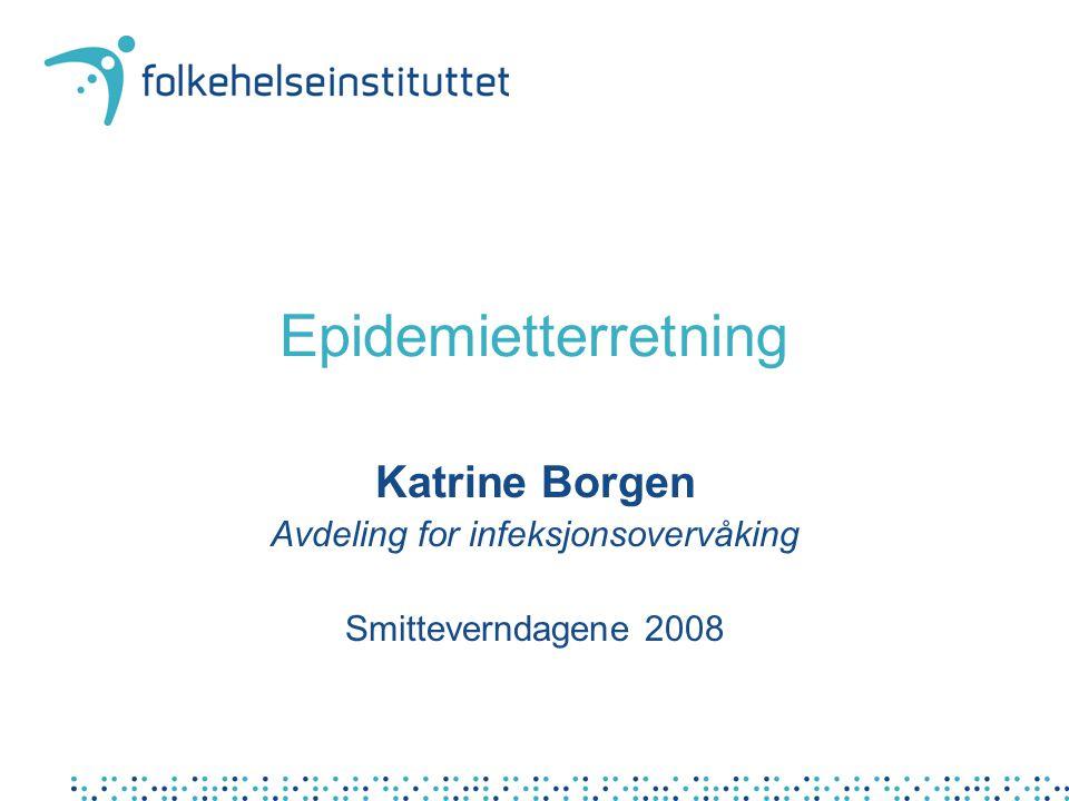 Epidemietterretning Katrine Borgen Avdeling for infeksjonsovervåking Smitteverndagene 2008