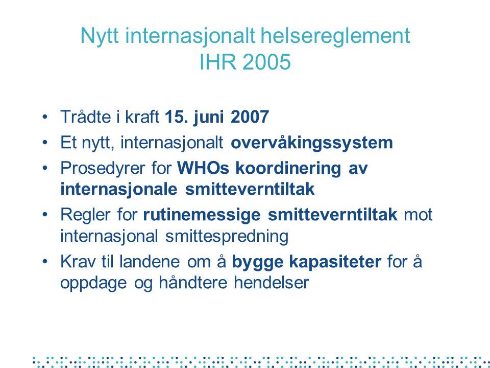Nytt internasjonalt helsereglement IHR 2005 •Trådte i kraft 15.
