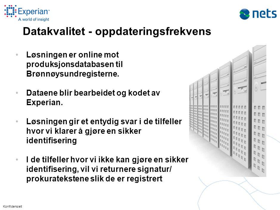 Konfidensielt Datakvalitet - oppdateringsfrekvens •Løsningen er online mot produksjonsdatabasen til Brønnøysundregisterne. •Dataene blir bearbeidet og