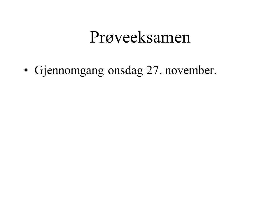 Prøveeksamen •Gjennomgang onsdag 27. november.