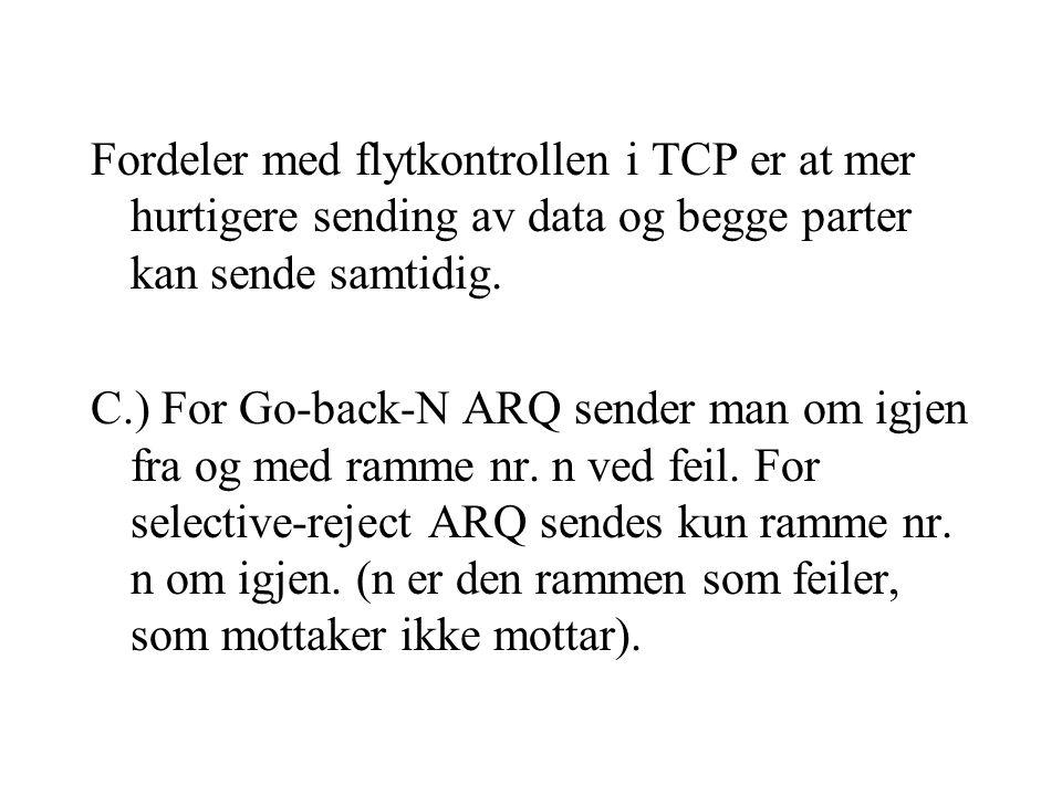 Fordeler med flytkontrollen i TCP er at mer hurtigere sending av data og begge parter kan sende samtidig.