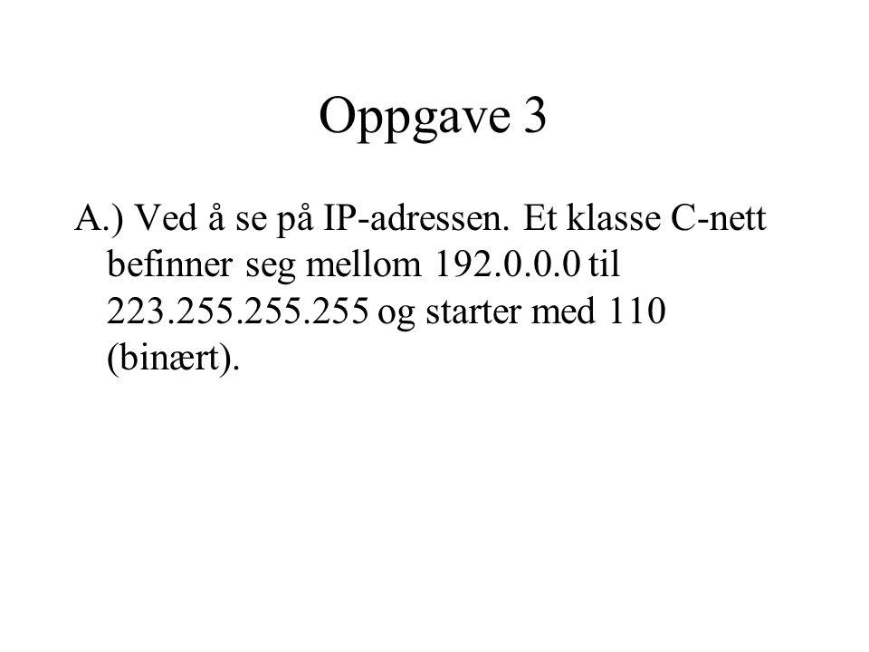 Oppgave 3 A.) Ved å se på IP-adressen.
