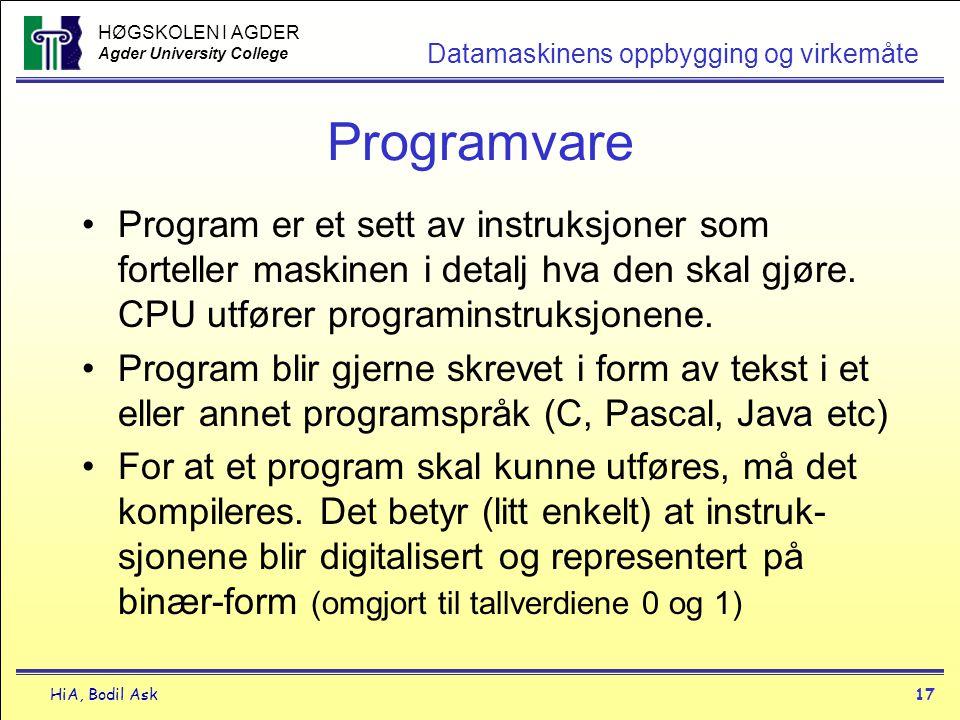 HØGSKOLEN I AGDER Agder University College HiA, Bodil Ask17 Datamaskinens oppbygging og virkemåte Programvare •Program er et sett av instruksjoner som